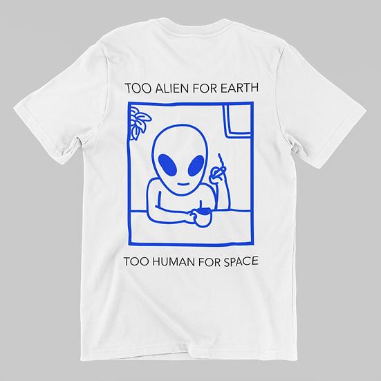 Too Alien for Earth...T-shirt (2XL-3XL)