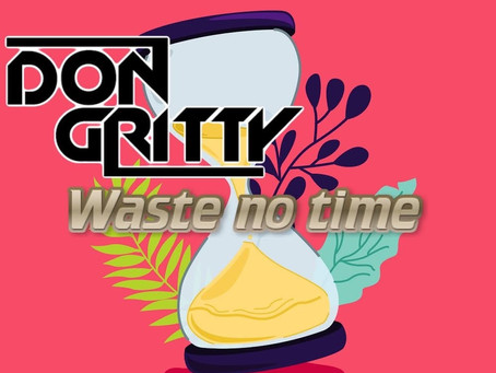 "[VIDEO] DON GRITTY - ""WASTE NO TIME"" 