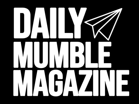 The Real Story Behind The DAILY MUMBLE MAGAZINE
