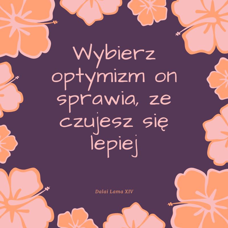 Optymizm sprawia, że czujesz się lepiej. Dalaj Lama