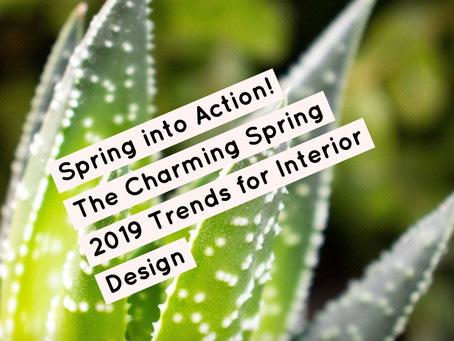 Spring into Action!  The Charming Spring 2019 Trends for Interior Design
