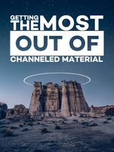 Getting the Most Out Of Channeled Material