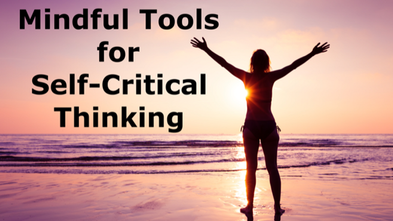 Mindful Tools for Self-Critical Thinking