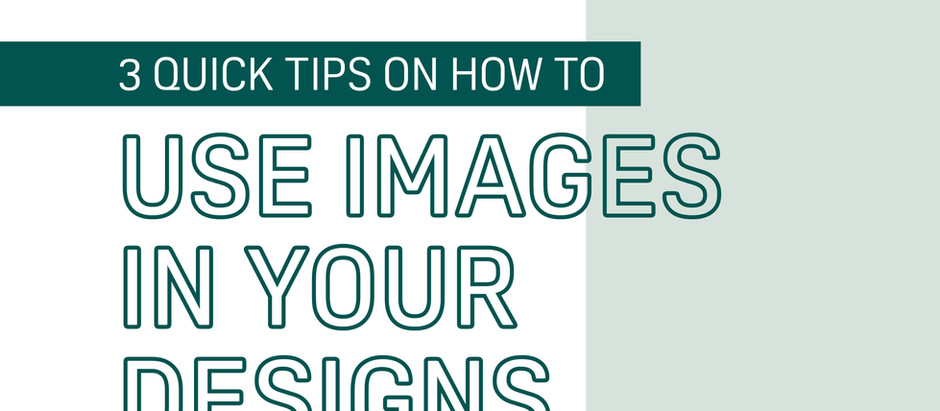 3 Quick Tips On How To Use Images In Your Designs