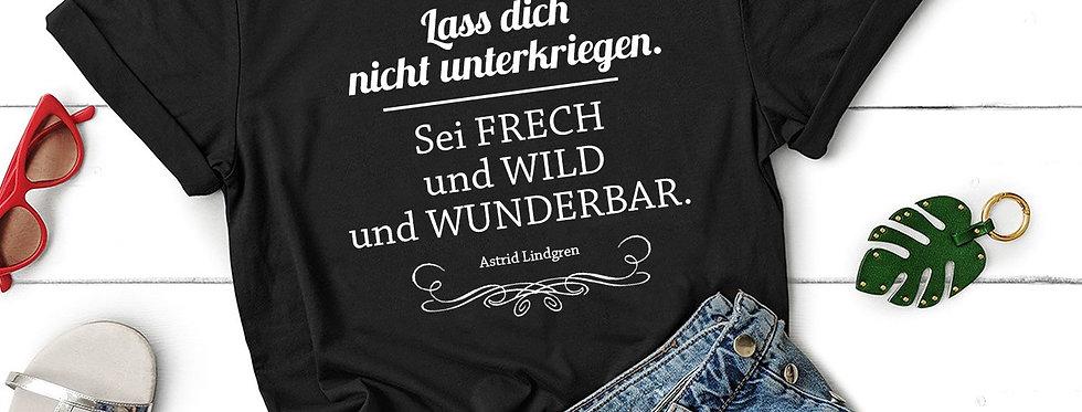 T-Shirt - Sei frech und wild und wunderbar