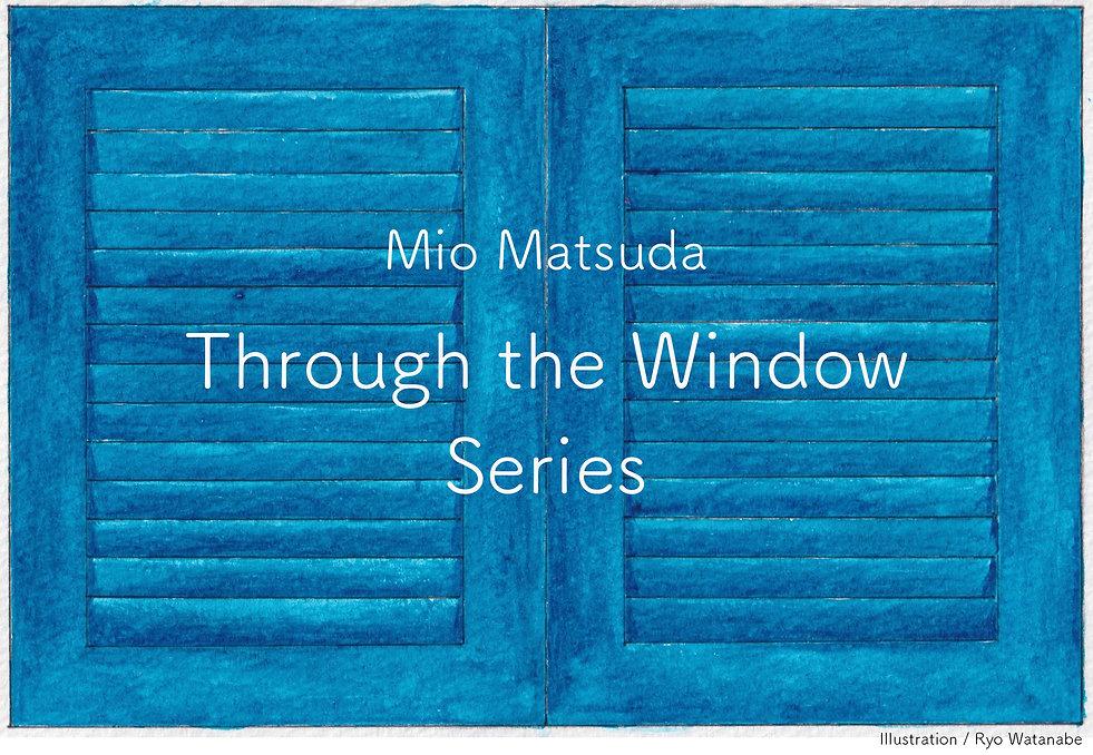miomatsuda_throughthewindow_series.jpg