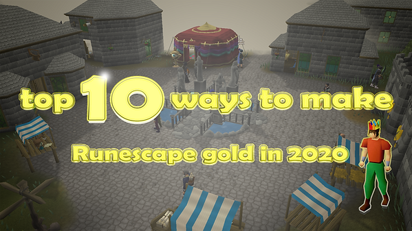 Top 10 methods to make Runescape gold in 2020, for Old School Runescape