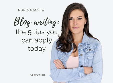 Blog writing: the 5 tips you can apply today
