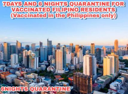 7DAYS AND 6 NIGHTS QUARANTINE FOR VACCINATED FILIPINO RESIDENTS (Vaccinated in the Philippines only)