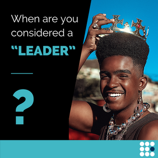 """When are you considered a """"Leader"""""""