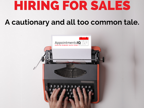 Hiring for Sales- a cautionary and all too common tale