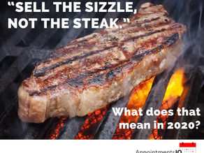 """""""Sell the Sizzle, not the steak"""", what does that mean in 2020?"""