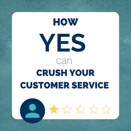 How YES Can Crush Your Customer Service