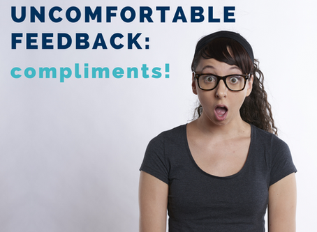 The Most Uncomfortable Feedback: COMPLIMENTS!