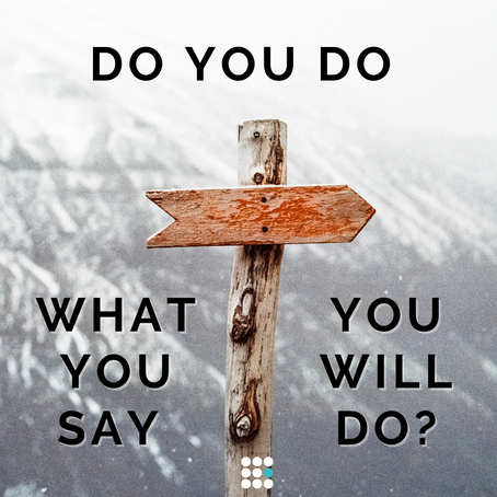 Do You Do What You Say You Will Do?