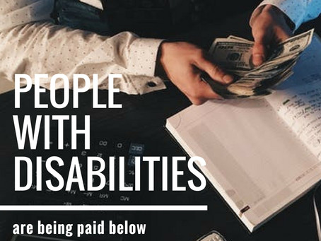 Are People with Disabilities Being Paid LESS than Minimum Wage? Yes.