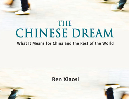 THE CHINESE DREAM: WHAT IT MEANS FOR CHINA AND THE REST OF T