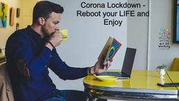 Corona Lockdown- Reboot your LIFE and Enjoy