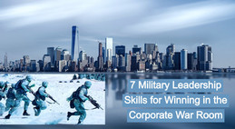 Seven Military Leadership Skills That Will Help You Win in the Corporate War Room