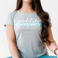 Meditate, Caffeinate, Dominate.jpg