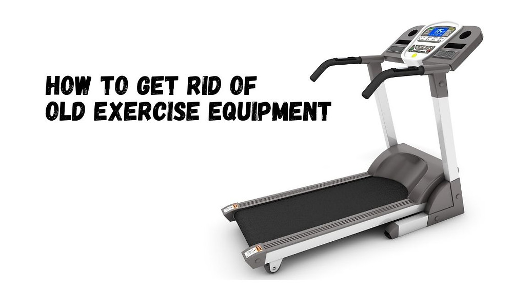 how to get rid of old exercise equipment