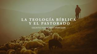 La Teología bíblica y el pastorado