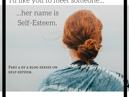 I'd like you to meet someone... her name is Self-Esteem; PART 4
