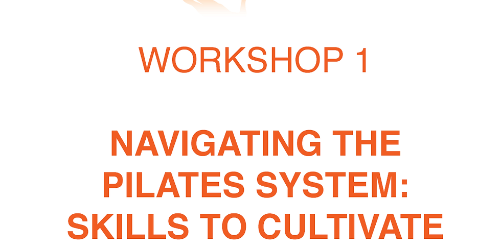 NAVIGATING THE PILATES SYSTEM: SKILLS TO CULTIVATE ON YOUR JOURNEY