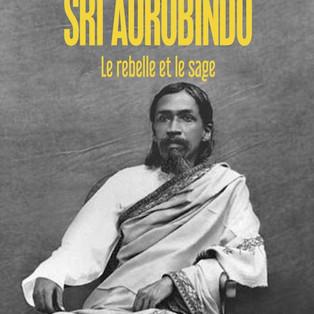 """""""Sri Aurobindo, le rebelle et le sage"""" biographie de Luc Venet"""