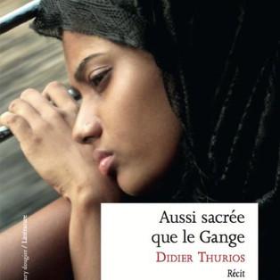 """""""Aussi sacrée que le Gange"""" de Didier Thurios"""