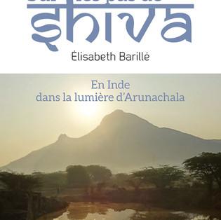 """""""Sur les pas de Shiva - En Inde, dans la lumière d'Arunachala"""" - Elisabeth Barillé"""