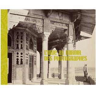 """""""L'Inde, au miroir des photographes"""" Sophie Makariou, Jérôme Ghesquière et Amina Okada"""