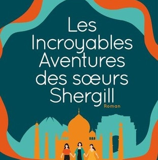 """""""Les Incroyables Aventures des sœurs Shergill"""" de Balli Kaur Jaswal"""