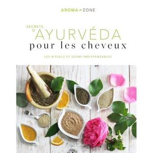 """""""Secrets d'Ayurvéda pour les cheveux, les rituels et soins indispensables"""" Par Aroma Zone"""