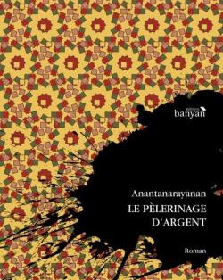 """""""Le Pèlerinage d'Argent"""" de Madhavaiah Anantanarayanan"""