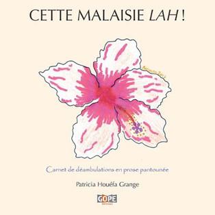 """""""Cette Malaisie Lah !"""" - Carnet de déambulations en prose pantounée de Patricia Houéfa Grange"""