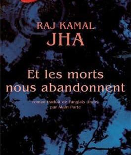 """""""Et les morts nous abandonnent"""" de Raj Kamal Jha"""