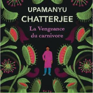 """""""La Vengeance du carnivore"""" de Upamanyu Chatterjee"""