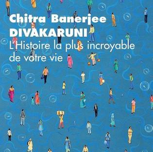 """""""L'Histoire la plus incroyable de votre vie"""" de Chitra Banerjee Divakaruni"""
