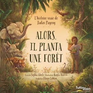 """""""Alors il planta une forêt, l'histoire vraie de Jadav Payeng"""""""