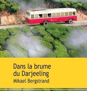 """Dans la brume du Darjeeling"" de Mikael Bergstrand"
