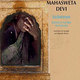 """""""Indiennes, Rudali et autres nouvelles"""" de Mahasweta Devi"""