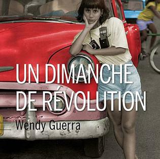 """""""Un dimanche de révolution"""" de Wendy Guerra"""