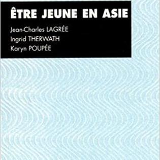 """Être jeune en Asie"" de Jean-Charles Lagrée, Ingrid Therwath & Karyn Poupée"
