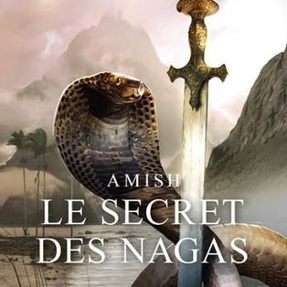 Le secret des Nagas - Livre II de la Trilogie de Shiva - de Amish Tripathi
