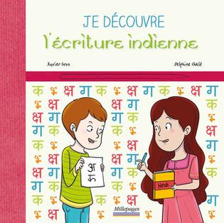 Je découvre l'écriture indienne Textes : Xavier Gros - Illustrations : Delphine Chklé
