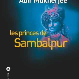 """Les princes de Sambalpur"" Abir Mukherjee"