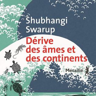 """""""Dérive des âmes et des continents"""" de Shubhangi Swarup"""