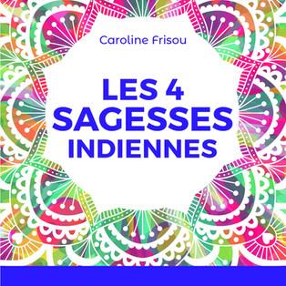 """""""Les 4 sagesses indiennes"""" de Caroline Frisou"""