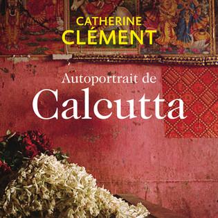 """""""Autoportrait de Calcutta"""" de Catherine Clément"""
